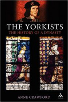 The Yorkists: The History of a Dynasty - Anne Crawford