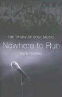 Nowhere to Run: The Story of Soul Music - Gerri Hirshey