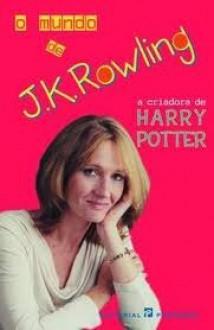O Mundo de J. K. Rowling - Lindsey Fraser, J.K. Rowling