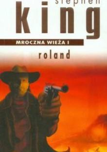 Mroczna wieża 1. Roland - Stephen King