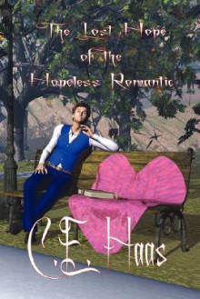 The Lost Hope of the Hopeless Romantic - C.E. Haas