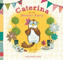 Caterina and the Perfect Party - Erin Eitter Kono