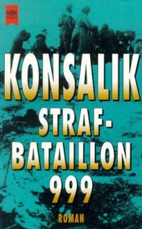 Strafbataillon 999 - Heinz G. Konsalik