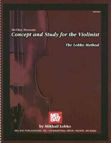 Concept and Study for the Violinist: The Lobko Method - Mikhail Lobko
