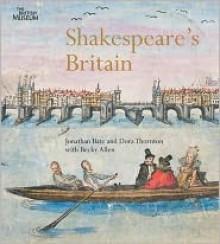 Shakespeare's Britain - Jonathan Bate,Dora Thornton,Becky Allen