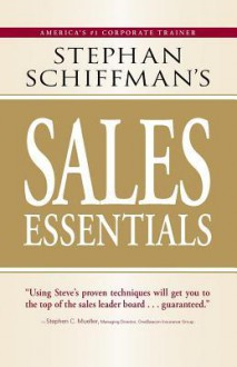 Stephan Schiffman's Sales Essentials: All You Need to Know to Be a Successful Salesperson-From Cold Calling and Prospecting with E-mail to Increasing the Buy and Closing - Stephan Schiffman