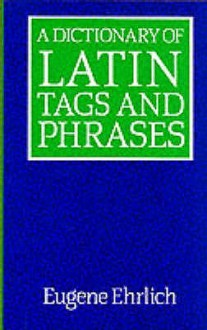 A Dictionary Of Latin Tags And Phrases - Eugene Ehrlich
