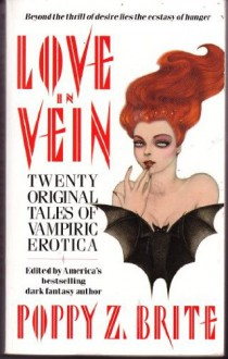 Love In Vein: Twenty Original Tales Of Vampiric Erotica - Poppy Z. Brite
