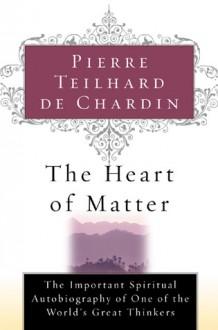 The Heart of Matter - Pierre Teilhard de Chardin, Rene Hague, N.M. Wildiers