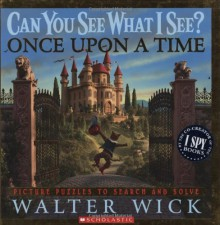 Can You See What I See?: Once Upon a Time: Picture Puzzles to Search and Solve - Walter Wick