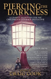 Piercing the Darkness: A Charity Horror Anthology for the Children's Literacy Initiative - Joe R. Lansdale, Jonathan Maberry, Brian Keene, Jack Ketchum, Christopher Golden, Greg F. Gifune, Elizabeth Massie, Ronald Malfi, F. Paul Wilson, Craig Cook