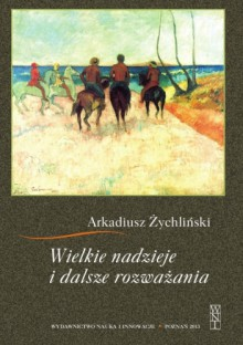 Wielkie nadzieje i dalsze rozważania - Arkadiusz Żychliński