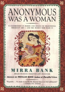 Anonymous Was a Woman: A Celebration in Words and Images of Traditional American Art and the Women Who Made It - Mirra Bank