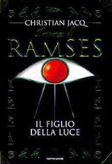 Il romanzo di Ramses vol. 1: Il figlio della luce - Christian Jacq