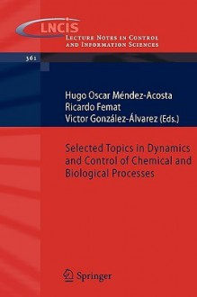 Selected Topics in Dynamics and Control of Chemical and Biological Processes - Ricardo Femat