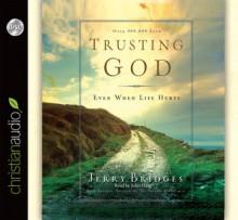 Trusting God: Even When Life Hurts! (Audio) - Jerry Bridges, John Haag