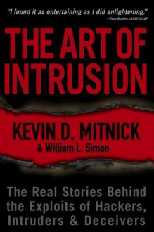 The Art of Intrusion: The Real Stories Behind the Exploits of Hackers, Intruders and Deceivers - Kevin D. Mitnick, William L. Simon