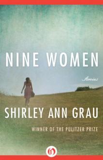 Nine Women: Stories - Shirley Ann Grau