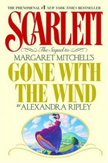 "Scarlett: The Sequel to Margaret Mitchell's ""Gone With the Wind"" - Alexandra Ripley"