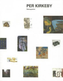 Per Kirkeby: Retrospective: And the 'Forbidden Paintings' of Kurt Schwitters - Per Kirkeby