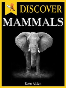 Discover Mammals - Fun Facts For Kids - Rose Alden
