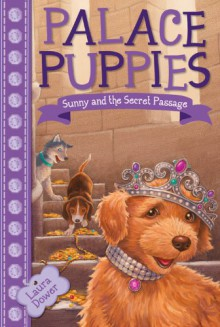Sunny and the Secret Passage (Palace Puppies, Book 4) - Laura Dower,John Steven Gurney