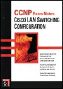 CCNP Exam Notes: Cisco LAN Switch Configuration - Todd Lammle, Robert Padjen