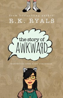 The Story of Awkward - R.K. Ryals