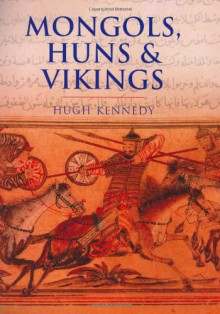 Mongols, Huns & Vikings - Hugh Kennedy