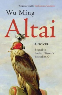 Altai: A Novel - Wu Ming, Shaun Whiteside