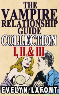 The Vampire Relationship Guide Collection: Volumes 1, 2 & 3 - Evelyn Lafont