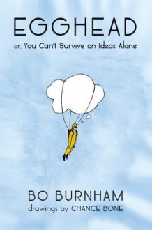 Egghead: Or, You Can't Survive on Ideas Alone - Bo Burnham