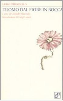 L'uomo dal fiore in bocca - Luigi Pirandello