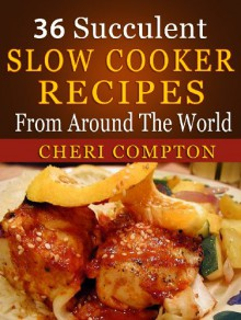 36 Succulent Slow Cooker Recipes From Around The World - Cheri Compton