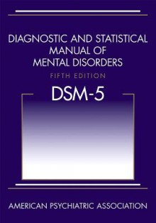 Diagnostic and Statistical Manual of Mental Disorders, Fifth Edition (DSM-5(TM)) - American Psychiatric Association