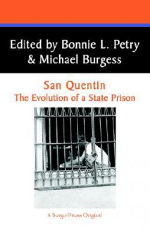 San Quentin: The Evolution of a State Prison : An Historical Narrative of the Ten Years from 1851-1861 (West Coast Studies, No 6) - Michael Burgess, Bonnie L. Petry