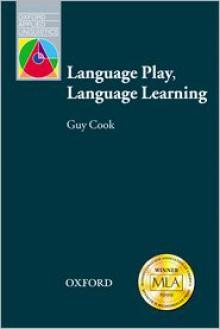 Language Play, Language Learning - Guy Cook