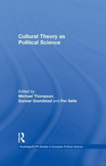 Cultural Theory as Political Science - Gunnar Grendstad, Per Selle, Michael Thompson