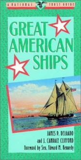 Great American Ships - James P. Delgado, Edward Kennedy, J. Candace Clifford