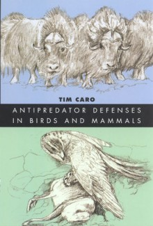 Antipredator Defenses in Birds and Mammals - Tim Caro, Sheila Girling