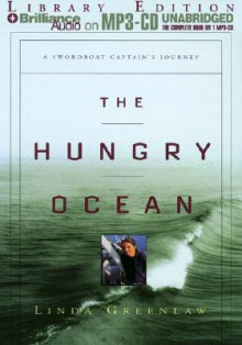 The Hungry Ocean: A Swordboat Captain's Journey - Linda Greenlaw