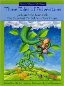 Three Tales of Adventure: Jack and the Beanstalk/The Steadfast Tin Soldier/Tom Thumb - Marilyn Helmer, Joe Weissmann