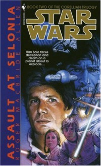 Assault at Selonia (Star Wars: The Corellian Trilogy, Book 2) - Roger Macbride Allen