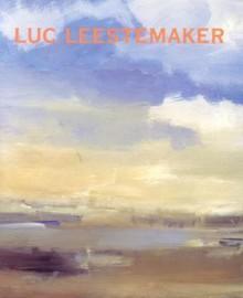 Luc Leestemaker: Landscape Paintings - Luc Leestemaker, Peter Frank, Doug Meyer, A. Vint