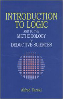 Introduction to Logic: And to the Methodology of Deductive Sciences - Alfred Tarski