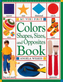 Colors, Shapes, Sizes, and Opposites Book - Angela Wilkes