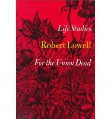 Life Studies and For the Union Dead - Robert Lowell