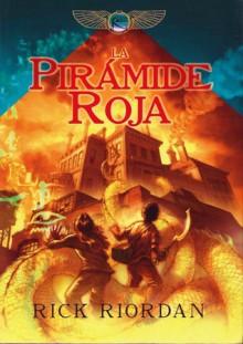 La Pirámide Roja (Las Crónicas de Kane # 1) - Rick Riordan