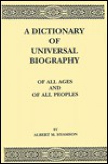 A Dictionary of Universal Biography: Of All Ages and of All Peoples - Albert M. Hyamson