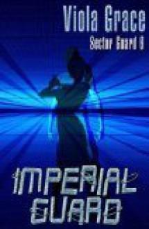Imperial Guard (Sector Guard, #6) - Viola Grace